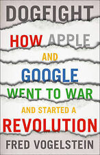 Dogfight: How Apple and Google Went to War and Started a Revolution, 0007448406,