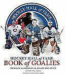 Hockey Hall of Fame Book of Goalies: Profiles, Memorabilia, Essays and-ExLibrary