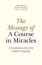The Message of A Course In Miracles: A Translation of the Text in Plain Language