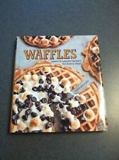 1st Edition Waffles: Sweet & Savory Recipes for Every Meal 2011 Color Hardcover