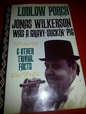 Jonas Wilkerson Was a Gravy-Suckin' Pig by Ludlow Porch (1988, Hardcover)