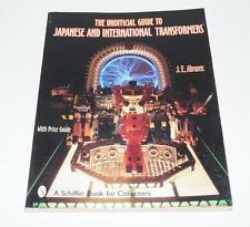 The Unofficial Guide to Japanese & International Transformers by Jose E. Alvarez