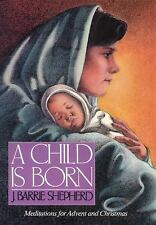 A Child Is Born : Meditations for Advent and Christmas by J. Barrie Shepherd...