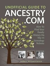 Unofficial Guide to Ancestry. Com : How to Find Your Family History on the...