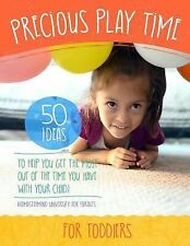 Precious Play Time: 50 Ideas to Help You Get the Most Out of the Time You...
