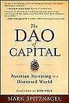 The Dao of Capital : Austrian Investing in a Distorted World by Mark...