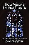 Holy Visions, Sacred Stories : Authenticated Episodes in the Life of Jesus by...