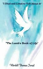 I Died and Lived to Tell about It : The Lamb's Book of Life by Wardell Thomas...