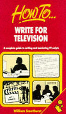 How to Write for Television: A Complete Guide to Writing and Marketing TV Script