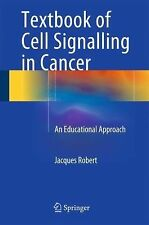 Textbook of Cell Signaling in Cancer : An Educational Approach by Jacques...