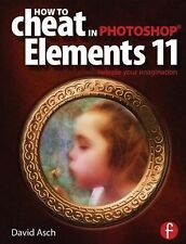 How to Cheat in Photoshop Elements 11 : Release Your Imagination by Steve...