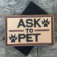 ASK TO PET K9 DOG HARNESS VEST PATCH MILITARY TACTICAL MORALE DESERT SWAT BADGE