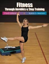 Fitness Through Aerobics and Step Training by Karen S. Mazzeo (2001, Paperback)