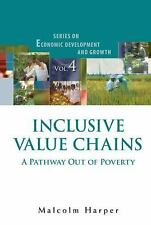 Inclusive Value Chains Vol. 4 : A Pathway Out of Poverty by Malcolm Harper...