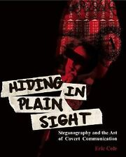 Hiding in Plain Sight: Steganography and the Art of Covert Communication