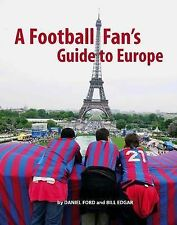 A Football Fan's Guide to Europe by Daniel Ford, Bill Edgar (Paperback, 2009)