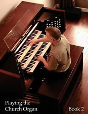 Playing the Church Organ - Book 2 : For Roland 300, Rodgers 500 and Infinity...