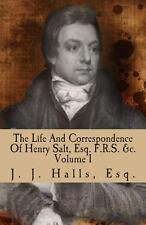 The Life and Correspondence of Henry Salt, Esq. F. R. S. &C. Volume I : His...
