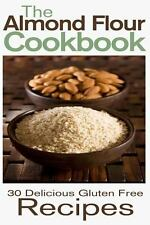 The Almond Flour Cookbook: 30 Delicious and Gluten Free Recipes by Rashelle...