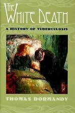 The White Death: A History of Tuberculosis by Dormandy, Thomas
