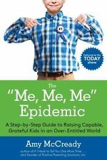 The Me, Me, Me Epidemic: A Step-by-Step Guide to Raising Capable, Grateful Kids