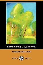 Some Spring Days in Iowa by Frederick John Lazell (2007, Paperback)