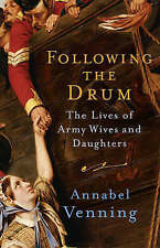 Following the Drum: The Lives of Army Wives.. - Annabel Venning - Paperback