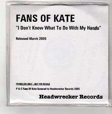 (FV377) Fans of Kate, I Don't Know What To Do With My Hands - 2005 DJ CD