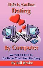This Is Online Dating By Computer: We Tell it Like It Is-By Those That Lived the