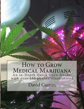 How to Grow Medical Marijuana: an in-Depth Quick Grow Guide: with over 155...