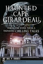 Haunted Cape Girardeau:: Where the River Turns a Thousand Chilling Tales (Haunte