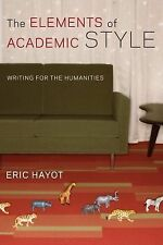 The Elements of Academic Style : Writing for the Humanities by Eric Hayot...