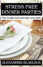 Stress Free Dinner Parties : How to Plan, Host, and Enjoy Your Party by...