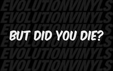 BUT DID YOU DIE V1 Sticker Decal JDM Funny Illest Stance Hoonigan Drift ill
