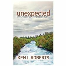 Unexpected : Navigating Life's Unforeseen Turns by Ken L. Roberts (2014,...