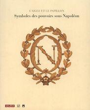 L'AIGLE ET LE PAPILLON. Symboles du pouvoir sous Napoléon 1800-1815 - B