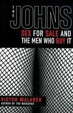 The Johns: Sex for Sale and the Men Who Buy It by Malarek, Victor