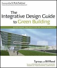 The Integrative Design Guide to Green Building: Redefining the Practice of...