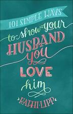 101 Simple Ways to Show Your Husband You Love Him, Lipp, Kathi, Good Book