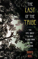 The Last of the Tribe: The Epic Quest to Save a Lone Man in the Amazon-ExLibrary