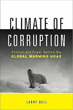 Climate of Corruption: Politics and Power Behind The Global Warming Hoax, Larry