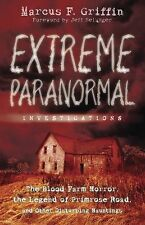 Extreme Paranormal Investigations : The Blood Farm Horror, the Legend of...