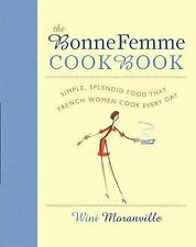 The Bonne Femme Cookbook: Simple, Splendid Food That French Women Cook-ExLibrary