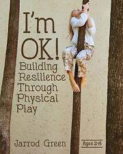 I'm OK! Building Resilience Through Physical Play by Jarrod Green (2016,...