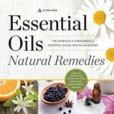 Essential Oils Natural Remedies: The Complete A-Z Reference of Essential Oils...