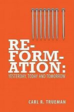 Reformation : Yesterday, Today and Tommorrow by Carl R. Trueman (2001,...