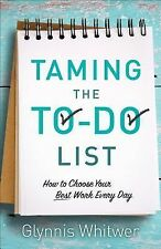Taming the To-Do List: How to Choose Your Best Work Every Day, Whitwer, Glynnis