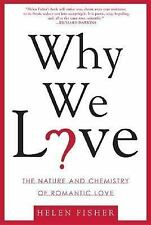 Why We Love : The Nature and Chemistry of Romantic Love by Helen Fisher...