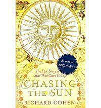 Chasing the Sun: The Epic Story of the Star That Gives Us Life by Richard Coh...