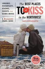 The Best Places to Kiss in the Northwest: A Romantic Travel Guide, 9th Edition
